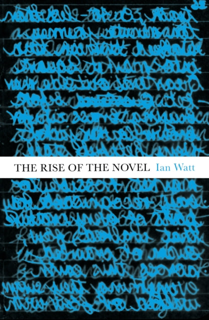 The Rise Of The Novel : Studies in Defoe, Richardson and Fielding-9781847923851