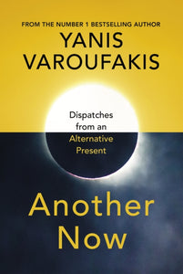 Another Now : Dispatches from an Alternative Present-9781847925633