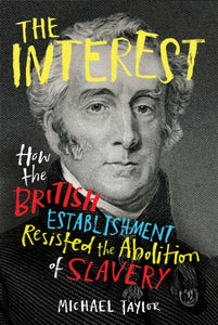 The Interest : How the British Establishment Resisted the Abolition of Slavery-9781847925718
