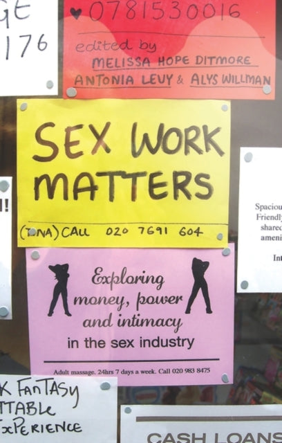 Sex Work Matters : Exploring Money, Power, and Intimacy in the Sex Industry-9781848134348