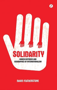 Solidarity : Hidden Histories and Geographies of Internationalism-9781848135956