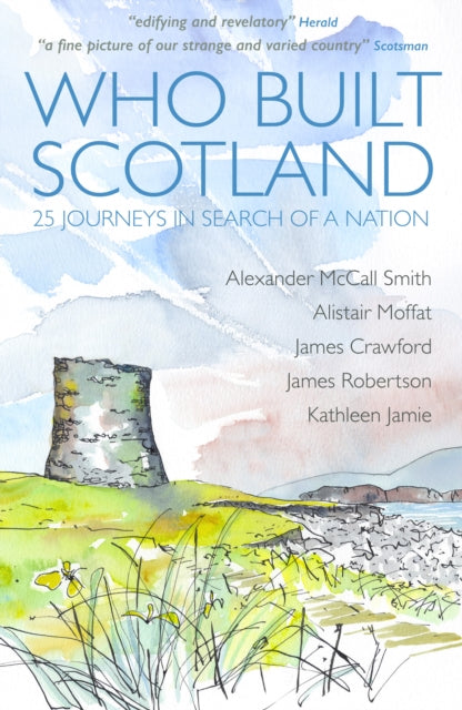 Who Built Scotland : Twenty-Five Journeys in Search of a Nation-9781849172721