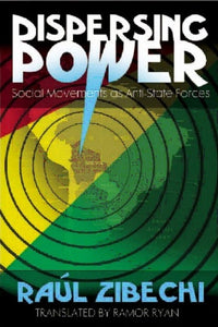 Dispersing Power : Social Movements as Anti-State Forces-9781849350112