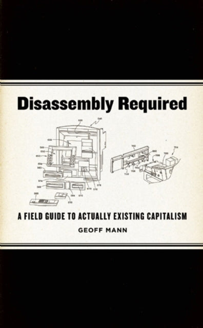 Disassembly Required : A Field Guide to Actually Existing Capitalism-9781849351263