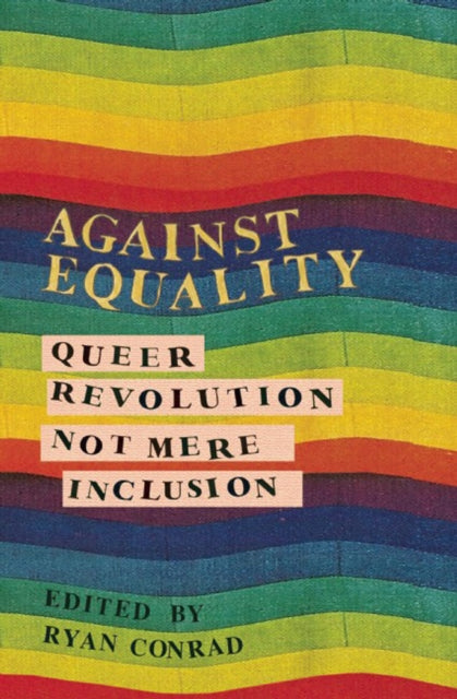Against Equality : Queer Revolution, Not Mere Inclusion-9781849351843