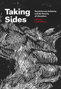 Taking Sides : Revolutionary Solidarity and the Poverty of Liberalism-9781849352321