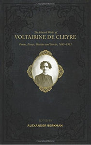 Selected Works Of Voltairine De Cleyre : Poems, Essays, Sketches and Stories, 1885-1911-9781849352567