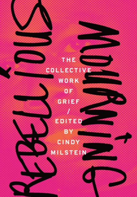 Rebellious Mourning: The Collected Works Of Grief-9781849352840