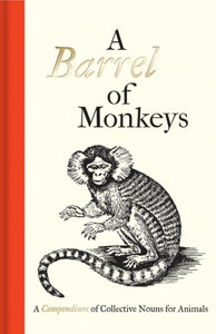 A Barrel of Monkeys : A Compendium of Collective Nouns for Animals-9781851244454