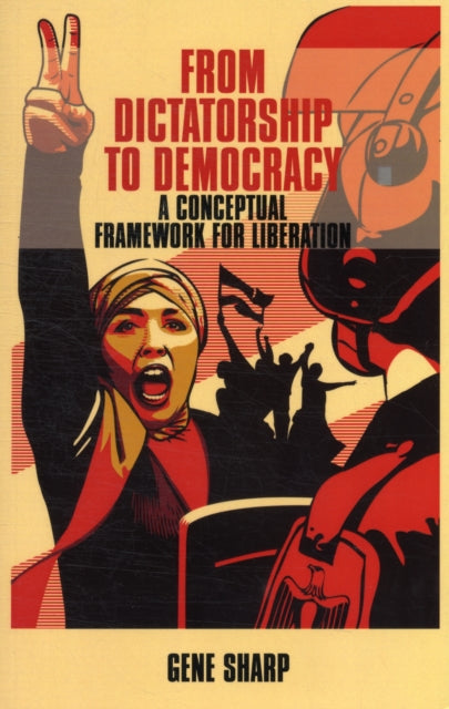 From Dictatorship to Democracy : A Conceptual Framework for Liberation-9781854251046