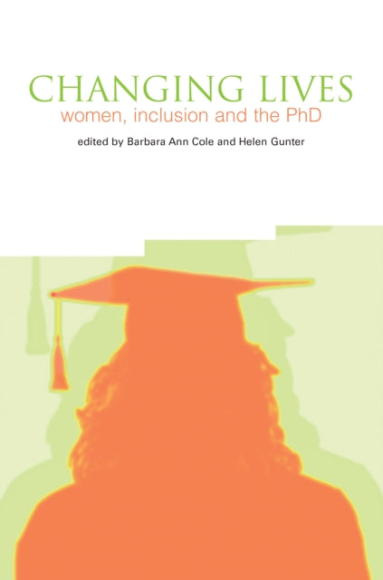 Changing Lives : Women, Inclusion and the PhD-9781858564616