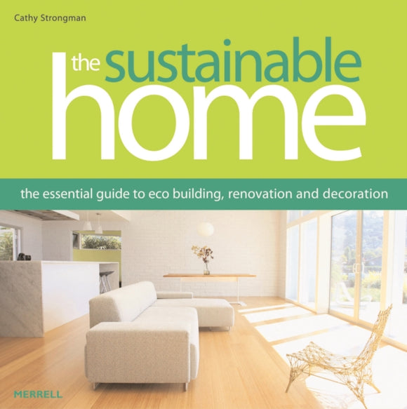 The Sustainable Home : The Essential Guide to Eco Building, Renovation and Decoration-9781858945187