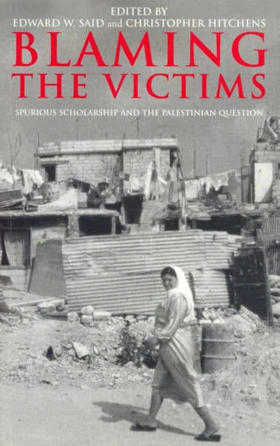 Blaming the Victims : Spurious Scholarship and the Palestinian Question-9781859843406