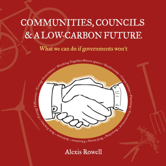 Communities, Councils and a Low Carbon Future : What We Can Do If Governments Won'T-9781900322652