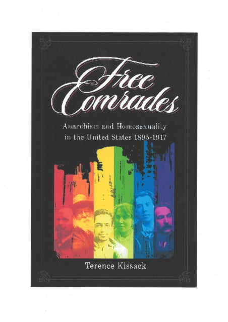 Free Comrades : Anarchism and Homosexuality in the United States 1895 - 1917-9781904859116