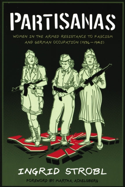 Partisanas : Women in the Armed Resistance to Facism and German Occupation (1936-1945)-9781904859697