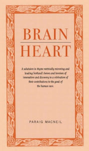 Brainheart : A Salutation in Rhyme Metrically Mirroring and Lauding Scotland's Heroes and Heroines of Innovation and Discovery in a Celebration of Their Contributions to the Cood of the Human Race-9781905222315