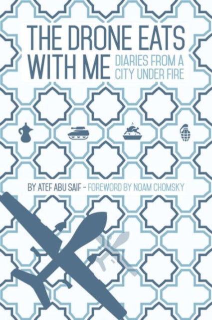 The Drone Eats with Me : Diaries from a City Under Fire-9781905583713
