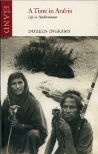 A Time in Arabia : Living in Yemen's Hadhramant in the 1930s-9781906011802