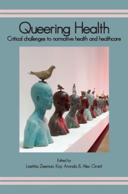 Queering Health : Critical Challenges to Normative Health and Healthcare-9781906254711