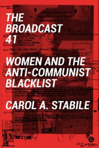 The Broadcast 41 : Women and the Anti-Communist Blacklist-9781906897864