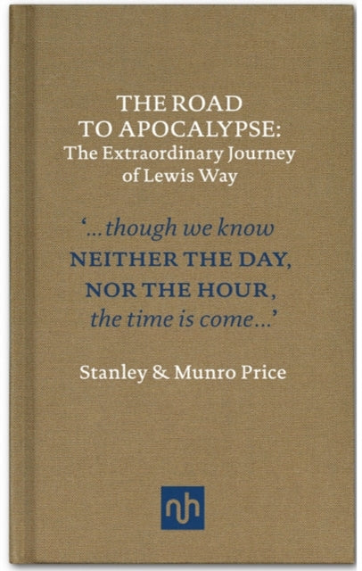 The Road to Apocalypse : The Extraordinary Journey of Lewis Way-9781907903267