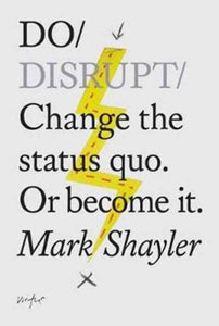 Do Disrupt : Change The Status Quo. Or Become It.-9781907974342