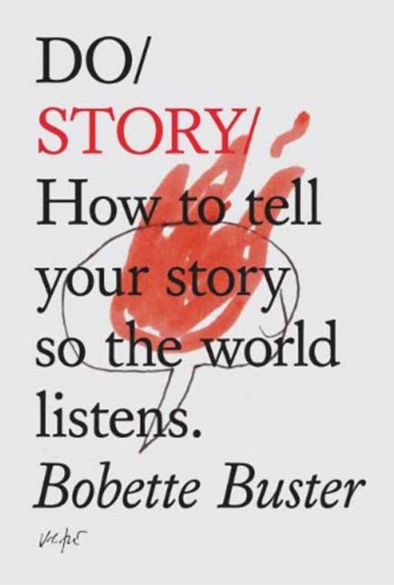 Do Story : How To Tell You Story So The Whole World Listens-9781907974465