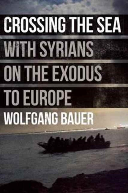 Crossing the Sea : With Syrians on the Exodus to Europe-9781908276827