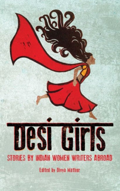 Desi Girls : Stories by Indian Women Writers Abroad-9781908446442