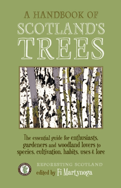 A Handbook of Scotland's Trees : The Essential Guide for Enthusiasts, Gardeners and Woodland Lovers to Species, Cultivation, Habits, Uses & Lore-9781908643827