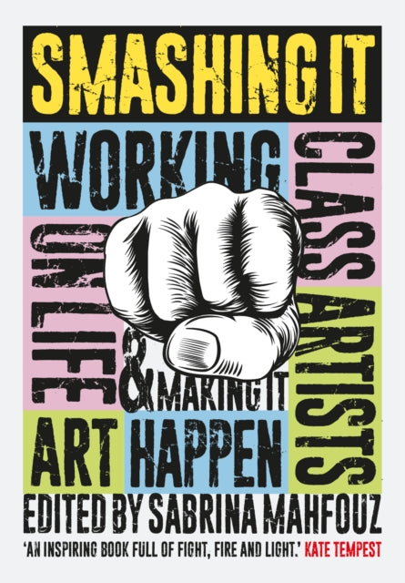 Smashing It : Working Class Artists on Life, Art and Making It Happen-9781908906403