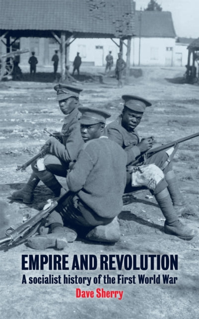 Empire And Revolution : A Socialist History of the First World War-9781909026629