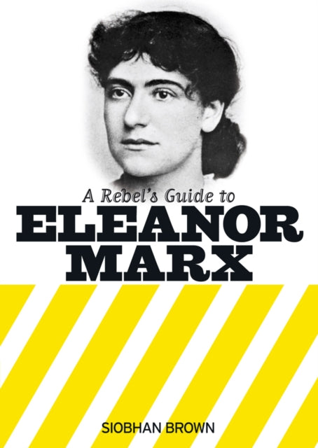 A Rebel's Guide To Eleanor Marx-9781909026773
