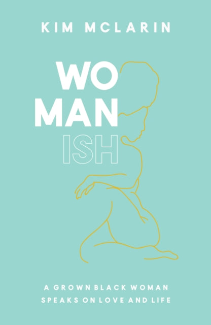 Womanish : A Grown Black Woman Speaks on Love and Life-9781909762978