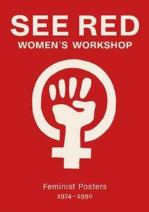 See Red Women's Workshop - Feminist Posters 1974-1990-9781909829077