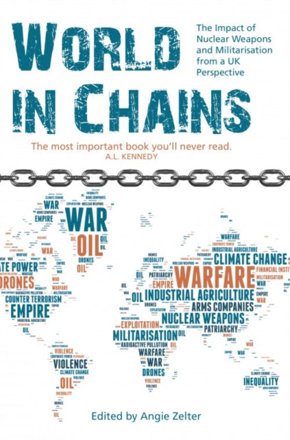 World In Chains : The Impact of Nuclear Weapons and Militarisation from a UK Perspective-9781910021033