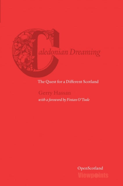 Caledonian Dreaming : The Quest for a Different Scotland : 1-9781910021323