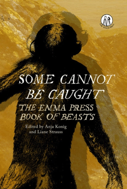 Some Cannot Be Caught : The Emma Press Book of Beasts-9781910139882