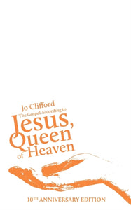 The Gospel According to Jesus, Queen of Heaven : 10th Anniversary Edition-9781910416129