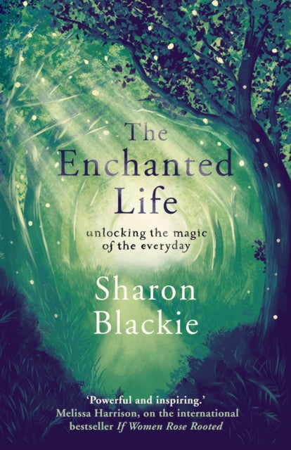 The Enchanted Life : Unlocking the Magic of the Everyday-9781910463888