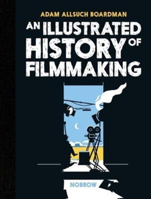 An Illustrated History of Filmmaking-9781910620564