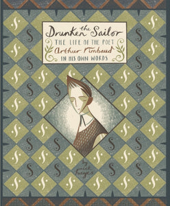 The Drunken Sailor : The Life of the Poet Arthur Rimbaud in His Own Words-9781910702062