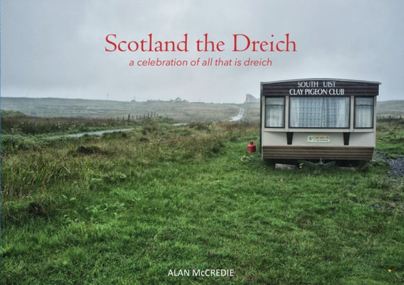 Scotland the Dreich : A celebration of all that is dreich-9781910745823