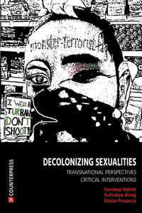 Decolonizing Sexualities : Transnational Perspectives, Critical Interventions-9781910761021