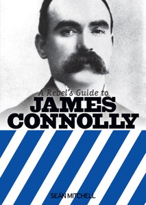 A Rebel's Guide To James Connolly-9781910885086