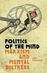 Politics Of The Mind : Marxism and Mental Distress-9781910885659