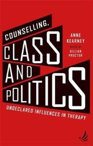Counselling, Class and Politics : Undeclared influences in therapy-9781910919361