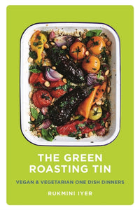 The Green Roasting Tin : Vegan and Vegetarian One Dish Dinners-9781910931899
