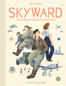 Skyward : The Story of Female Pilots in WWII-9781911171515